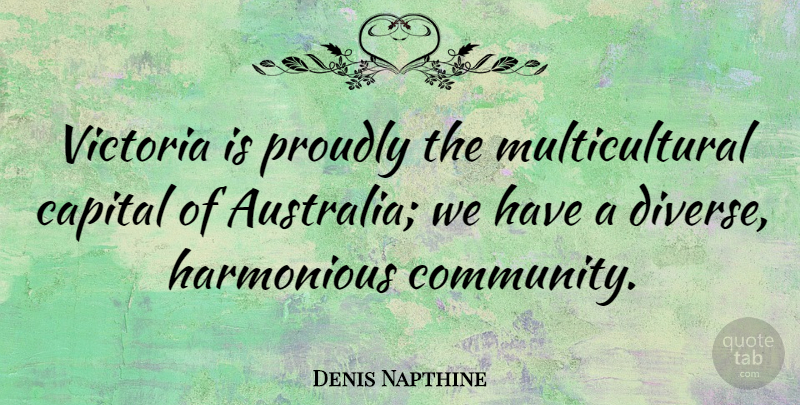 Denis Napthine Quote About Capital, Proudly, Victoria: Victoria Is Proudly The Multicultural...