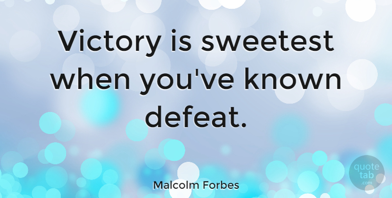 Malcolm Forbes Quote About Positive, Success, Gymnastics: Victory Is Sweetest When Youve...