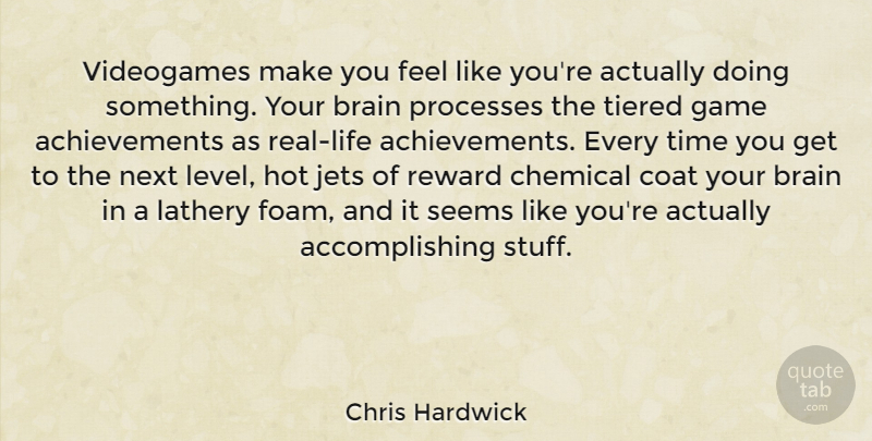 Chris Hardwick Quote About Brain, Chemical, Coat, Game, Hot: Videogames Make You Feel Like...