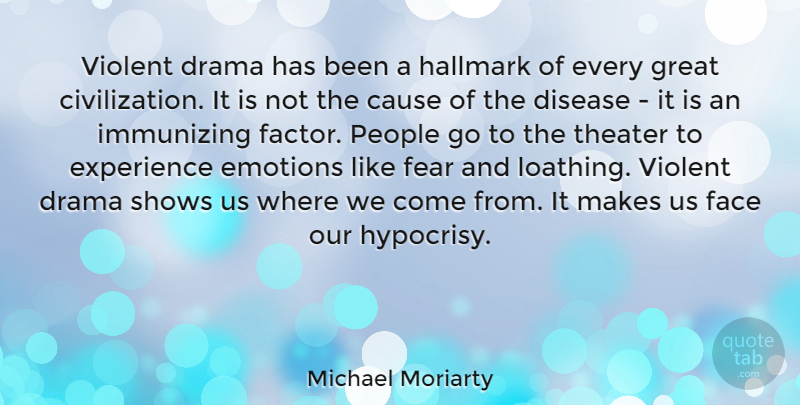 Michael Moriarty Quote About Cause, Disease, Drama, Emotions, Experience: Violent Drama Has Been A...