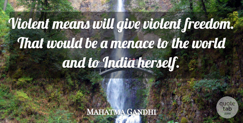 Mahatma Gandhi Quote About Mean, Giving, Would Be: Violent Means Will Give Violent...