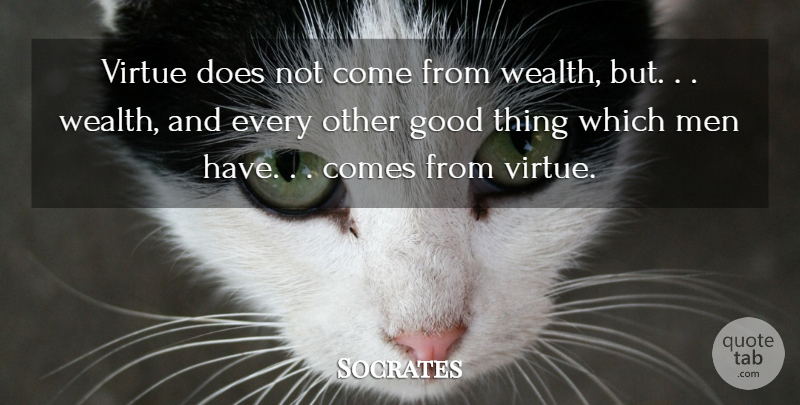 Socrates Quote About Good, Men, Virtue: Virtue Does Not Come From...
