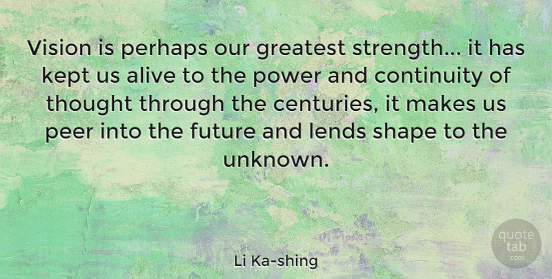 Li Ka-shing Quote About Alive, Continuity, Future, Greatest, Kept: Vision Is Perhaps Our Greatest...