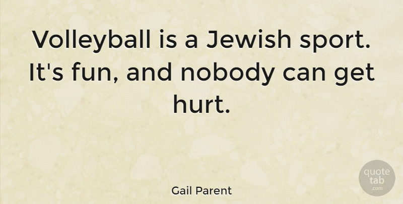 Gail Parent Quote About Sports, Volleyball, Hurt: Volleyball Is A Jewish Sport...