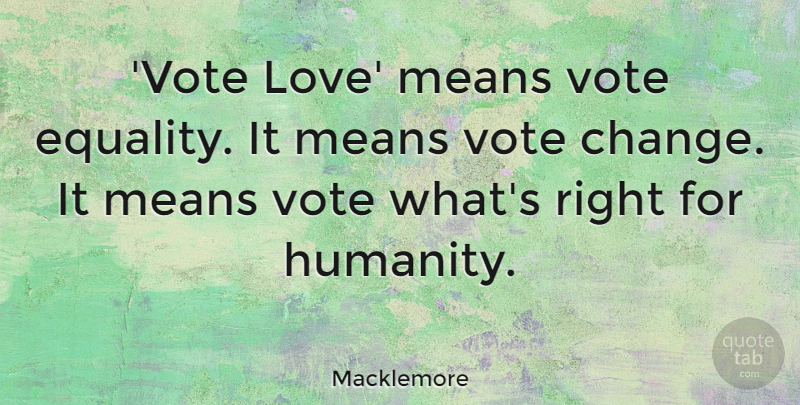 Macklemore Vote Love Means Vote Equality It Means Vote Change