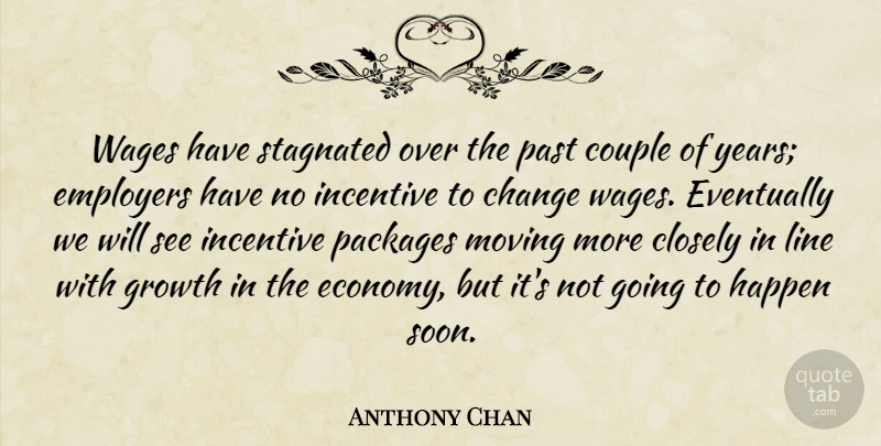 Anthony Chan Quote About Change, Closely, Couple, Employers, Eventually: Wages Have Stagnated Over The...