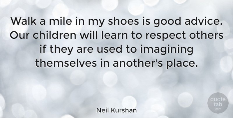 Neil Kurshan Walk A Mile In My Shoes Is Good Advice Our Children