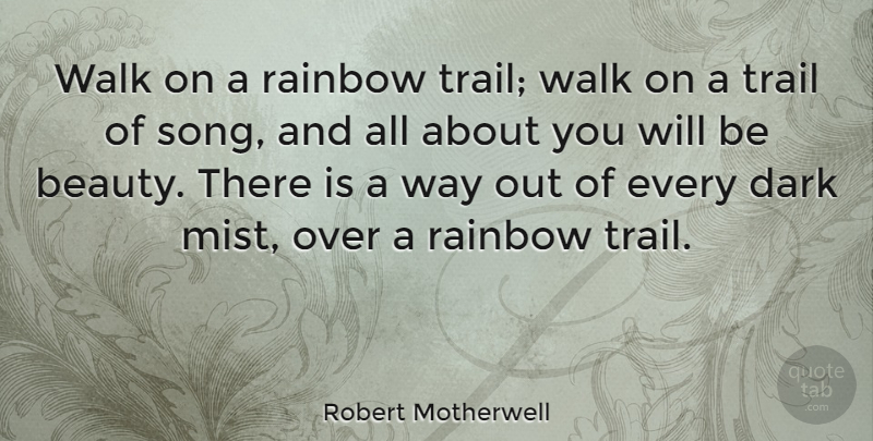 Robert Motherwell Quote About Beauty, Uplifting, Song: Walk On A Rainbow Trail...