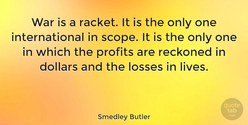 Smedley Butler Quote About Peace, War, Loss: War Is A Racket It...