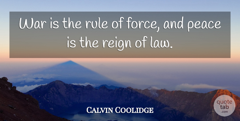 Calvin Coolidge Quote About War, Law, Reign: War Is The Rule Of...