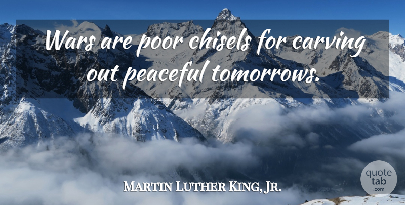 Martin Luther King, Jr. Quote About Love, Inspirational, Peace: Wars Are Poor Chisels For...