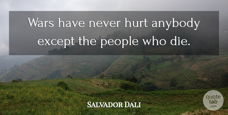 Salvador Dali Quote About Hurt, War, Artist: Wars Have Never Hurt Anybody...