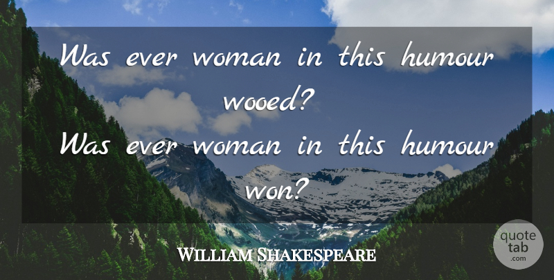 William Shakespeare Quote About Love, Humour: Was Ever Woman In This...