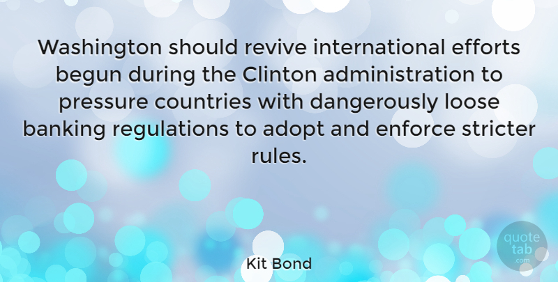 Kit Bond Quote About Adopt, Begun, Clinton, Countries, Efforts: Washington Should Revive International Efforts...