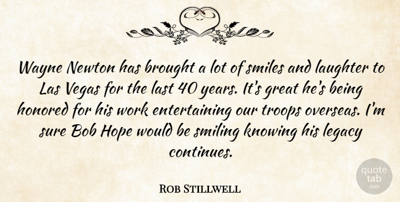 Rob Stillwell Quote About Bob, Brought, Great, Honored, Hope: Wayne Newton Has Brought A...