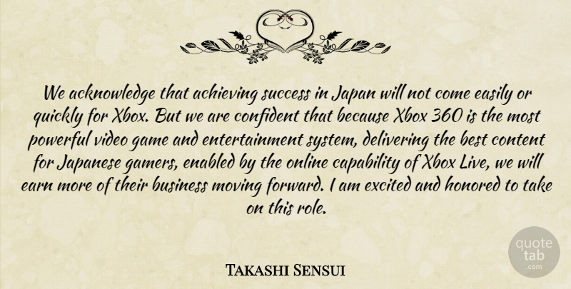 Takashi Sensui Quote About Achieving, Best, Business, Capability, Confident: We Acknowledge That Achieving Success...