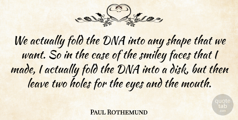 Paul Rothemund Quote About Case, Dna, Eyes, Faces, Fold: We Actually Fold The Dna...