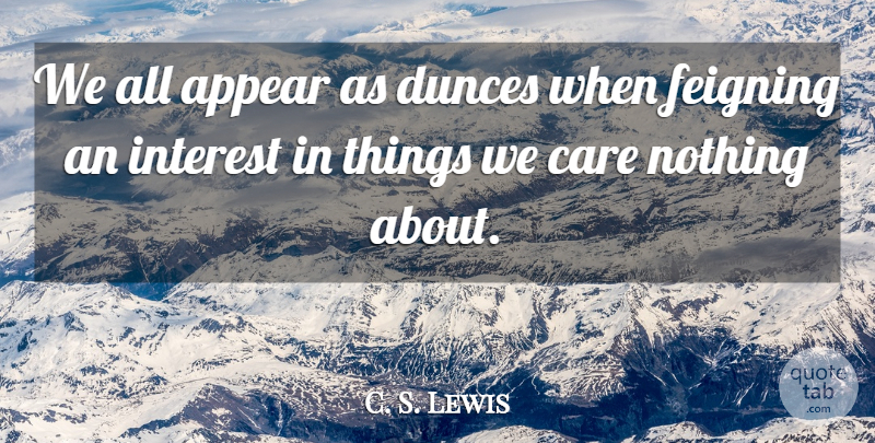 C. S. Lewis Quote About Care, Dunces, Interest: We All Appear As Dunces...