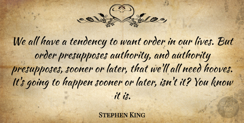 Stephen King Quote About Order, Want, Needs: We All Have A Tendency...