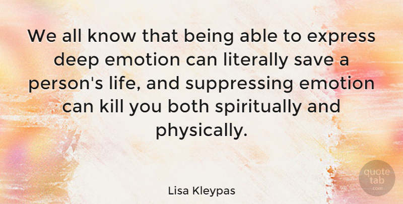 Lisa Kleypas Quote About Both, Express, Life, Literally, Save: We All Know That Being...