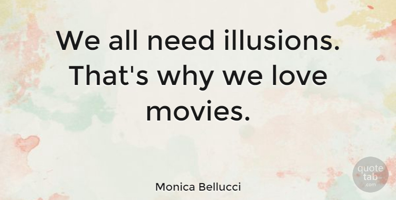 Monica Bellucci We All Need Illusions Thats Why We Love Movies