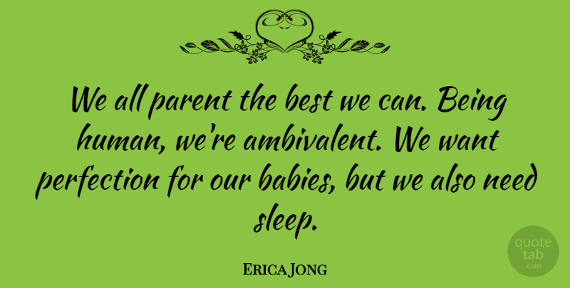 Erica Jong We All Parent The Best We Can Being Human Were