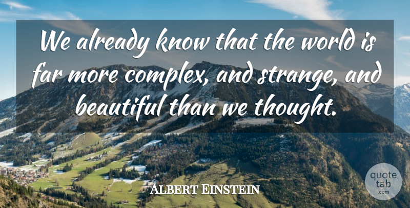 Albert Einstein Quote About Beautiful, Far: We Already Know That The...