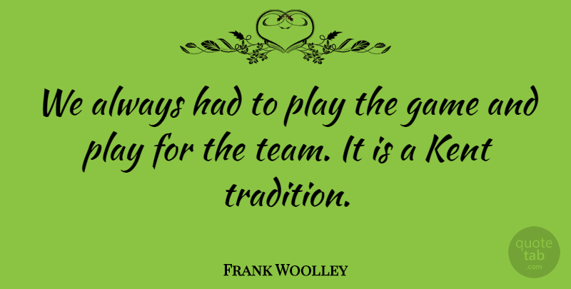 Frank Woolley Quote About English Athlete, Game: We Always Had To Play...