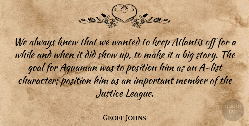 Geoff Johns Quote About Character, League, Justice: We Always Knew That We...