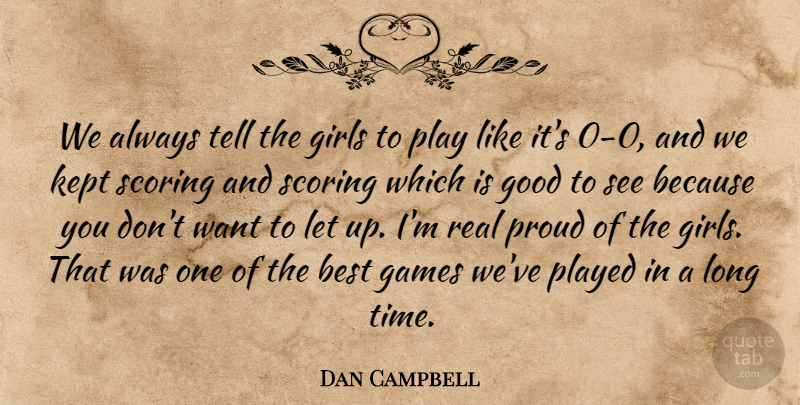 Dan Campbell Quote About Best, Games, Girls, Good, Kept: We Always Tell The Girls...