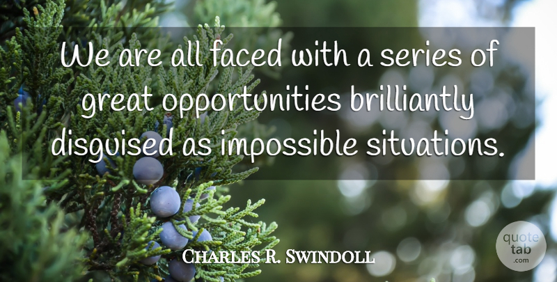 Charles R. Swindoll Quote About Inspirational, Motivational, Inspiring: We Are All Faced With...
