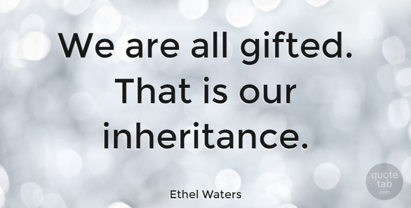 Ethel Waters Quote About Happiness, Inspiring, Success: We Are All Gifted That...
