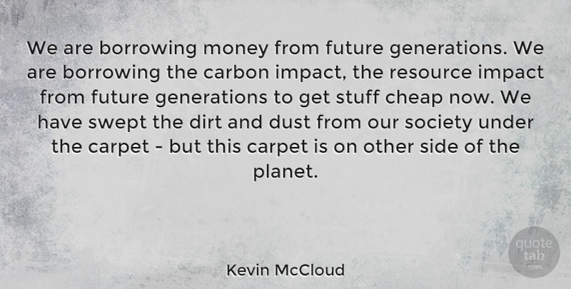 Kevin Mccloud We Are Borrowing Money From Future Generations We