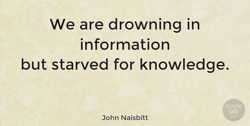 John Naisbitt Quote About Knowledge, Science, Information: We Are Drowning In Information...