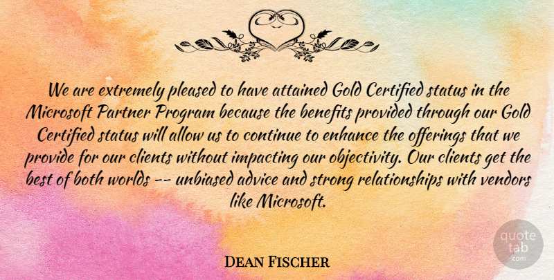 Dean Fischer Quote About Advice, Allow, Attained, Benefits, Best: We Are Extremely Pleased To...