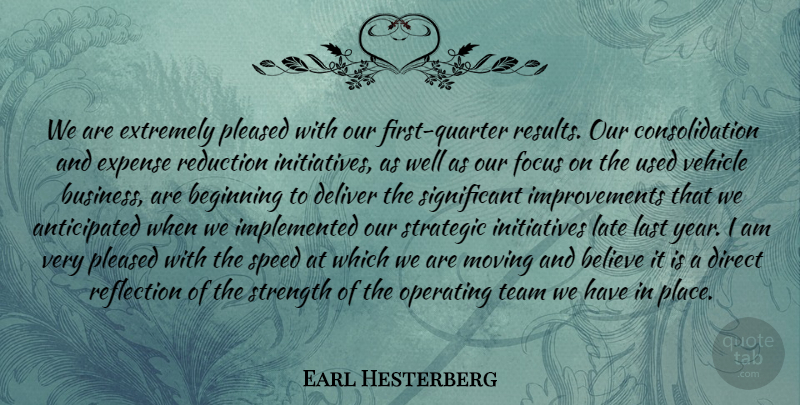 Earl Hesterberg Quote About Beginning, Believe, Deliver, Direct, Expense: We Are Extremely Pleased With...