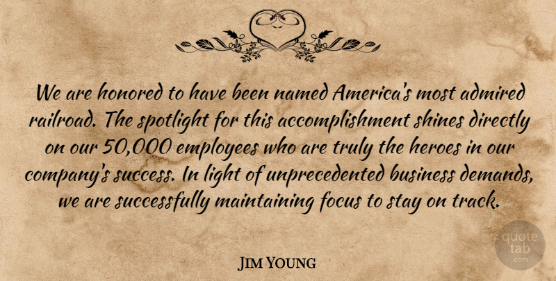 Jim Young Quote About Achievement, Admired, Business, Directly, Employees: We Are Honored To Have...