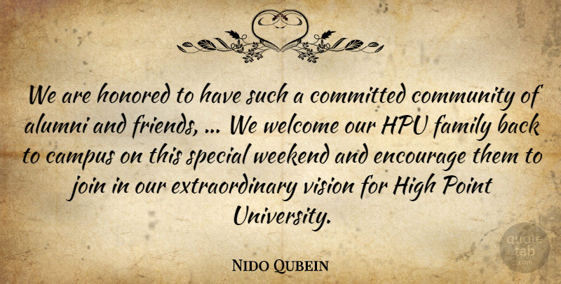 Nido Qubein Quote About Alumni, Campus, Committed, Community, Encourage: We Are Honored To Have...