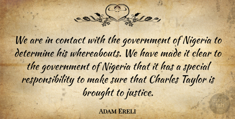 Adam Ereli Quote About Brought, Charles, Clear, Contact, Determine: We Are In Contact With...
