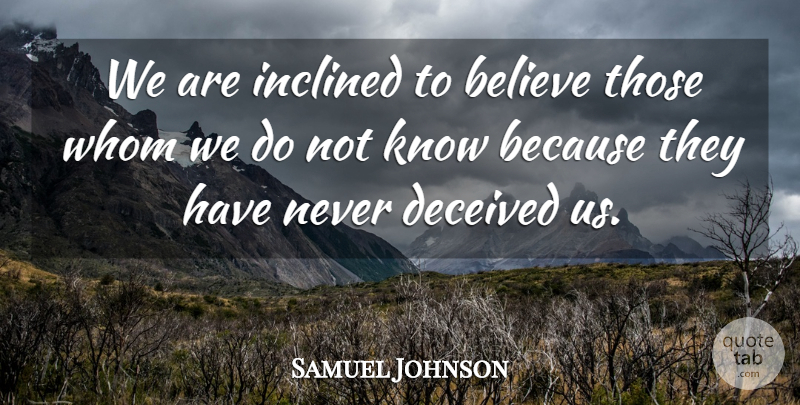 Samuel Johnson Quote About Life, Trust, Believe: We Are Inclined To Believe...
