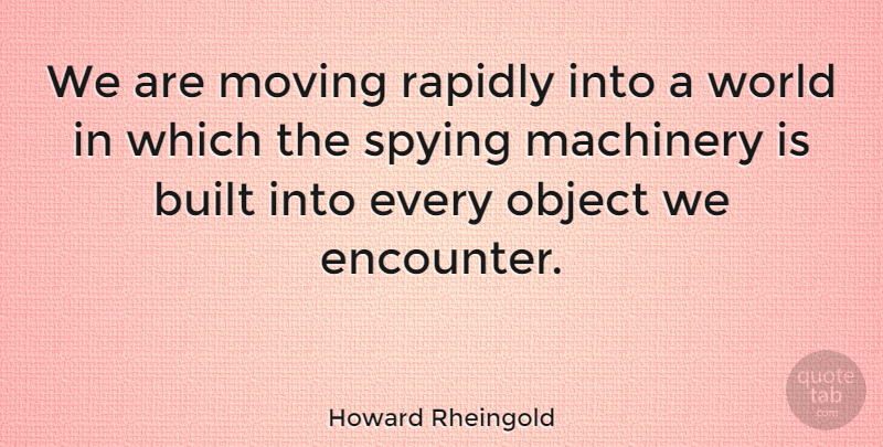 Howard Rheingold Quote About Moving, World, Encounters: We Are Moving Rapidly Into...