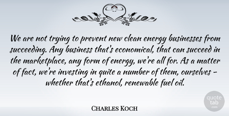 Charles Koch Quote About Business, Businesses, Clean, Form, Fuel: We Are Not Trying To...
