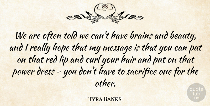 Tyra Banks Quote About Beauty, Brains, Curl, Dress, Hair: We Are Often Told We...
