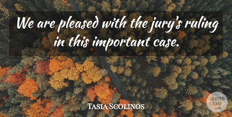 Tasia Scolinos Quote About Pleased, Ruling: We Are Pleased With The...