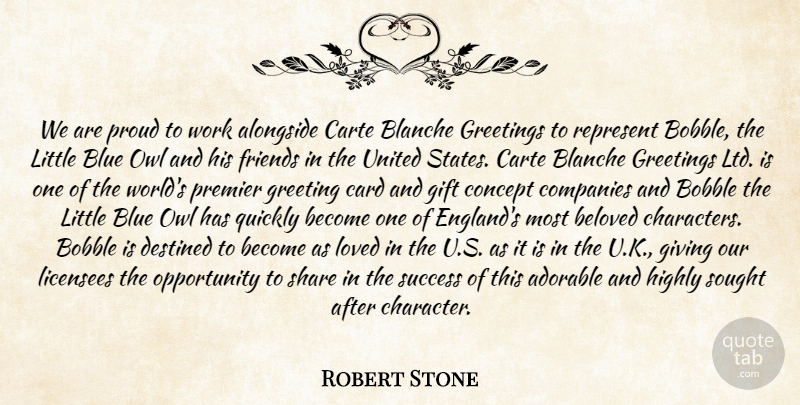 Robert Stone Quote About Adorable, Alongside, Beloved, Blue, Card: We Are Proud To Work...