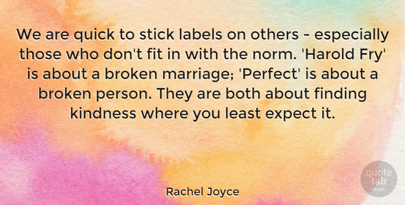 Rachel Joyce Quote About Both, Expect, Finding, Fit, Labels: We Are Quick To Stick...