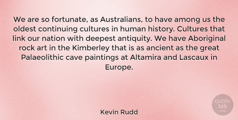 Kevin Rudd Quote About Art, Europe, Rocks: We Are So Fortunate As...