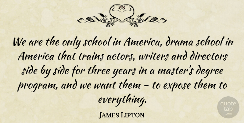 James Lipton Quote About America, American Educator, Degree, Directors, Drama: We Are The Only School...