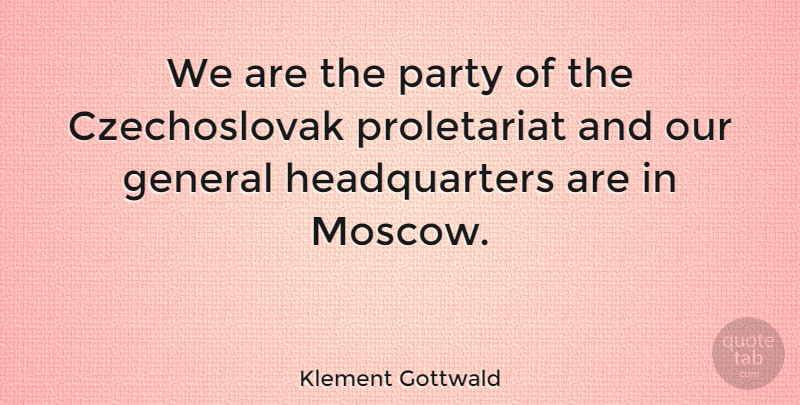 Klement Gottwald Quote About undefined: We Are The Party Of...
