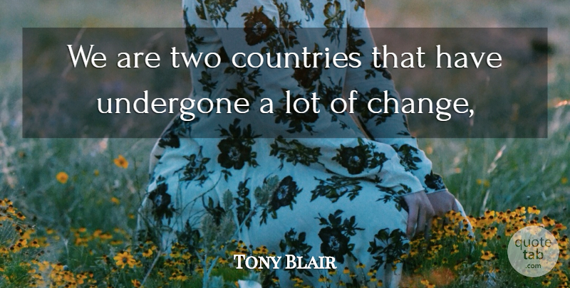 Tony Blair Quote About Countries, Undergone: We Are Two Countries That...